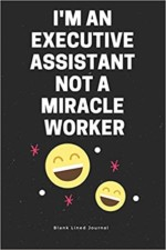 I'm an Executive Assistant Not a miracle worker